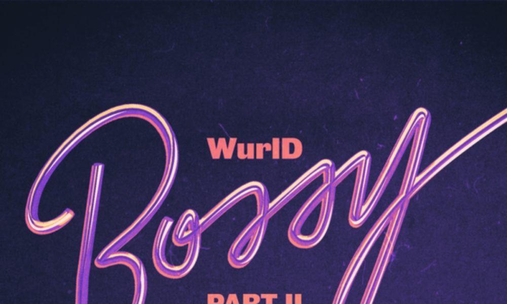 New Music: Wurld feat. Erica Banks & Amaarae - Bossy Part II